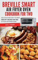 Breville Smart Air Fryer Oven Cookbook For Two: Delicious and Easy To Make Healthy Recipes For Two in Your Air Fryer Oven