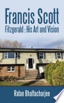 Francis Scott Fitzgerald His Art And Vision