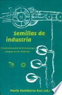 Semillas de industria  : transformaciones de la tecnología indígena en las Américas