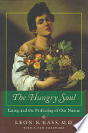 """""""The Hungry Soul: Eating and the Perfecting of Our Nature"""" by Leon Kass"""