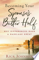 Becoming Your Spouse s Better Half