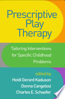 """Prescriptive Play Therapy: Tailoring Interventions for Specific Childhood Problems"" by Heidi Gerard Kaduson, Donna Cangelosi, Charles E. Schaefer"