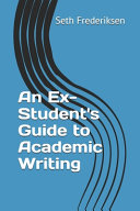An Ex-Student's Guide to Academic Writing