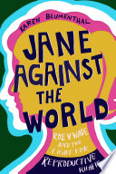 """""""Jane Against the World: Roe v. Wade and the Fight for Reproductive Rights"""" by Karen Blumenthal"""