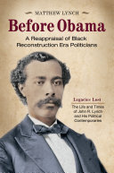 Before Obama  A Reappraisal of Black Reconstruction Era Politicians  2 volumes