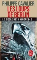 Les Loups de Berlin (Le Siècle des chimères, Tome 2) (Nouvelle édition)