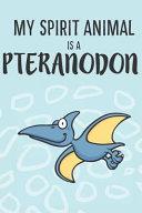 My Spirit Animal Is a Pteranodon