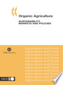 Organic Agriculture Sustainability  Markets and Policies