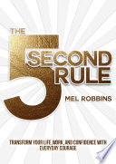 """The 5 Second Rule: Transform Your Life, Work, and Confidence with Everyday Courage"" by Mel Robbins"