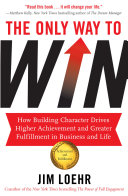 The Only Way to Win: How Building Character Drives Higher ...