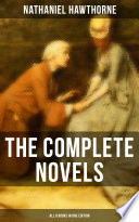 The Complete Novels of Nathaniel Hawthorne   All 8 Books in One Edition