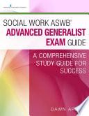 Social Work ASWB® Advanced Generalist Exam Guide  : A Comprehensive Study Guide for Success