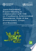 Joint FAO WHO Expert Meeting in collaboration with OIE on Foodborne Antimicrobial Resistance  Role of the Environment  Crops and Biocides