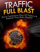 Traffic Full Blast - Drive Continuous Flow of Visitors & Explode Your Sales Rapidly