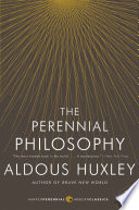 The Perennial Philosophy  : An Interpretation of the Great Mystics, East and West