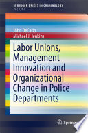 Labor Unions Management Innovation And Organizational Change In Police Departments