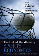 The Oxford Handbook of Sports Economics  Volume 1  The Economics of Sports