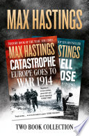 Max Hastings Two Book Collection  All Hell Let Loose and Catastrophe