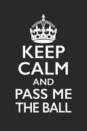 Keep Calm And Pass Me The Ball   Football Training Journal   Football Notebook   Football Diary   Gift for Football Player