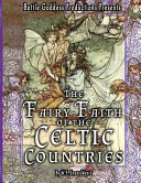 The Fairy Faith of the Celtic Countries with Illustrations