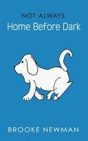 Not Always Home Before Dark