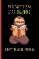 Philoslothical Life Coaching Habit Tracker Journal Book