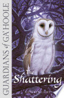 The Shattering  Guardians of Ga   Hoole  Book 5