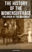 The History of the Women's Suffrage: The Origin of the Movement (Illustrated Edition) Pdf/ePub eBook