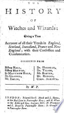The History Of Witches And Wizards  Giving A True Account Of All Their Tryals In England  Scotland  Sweedland  France  And New England     Collected     By W  P