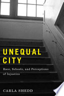 Unequal City  : Race, Schools, and Perceptions of Injustice
