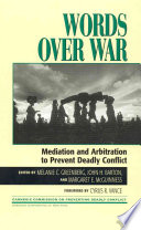 Words Over War  : Mediation and Arbitration to Prevent Deadly Conflict