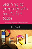 Learning to Program with Perl 6  First Steps  Getting Into Programming Without Leaving the Command Line