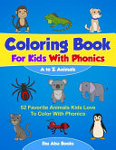 Coloring Books For Kids With Phonics - A to Z Animals - 52 Favorite Animals Kids Love To Color With Phonics