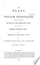 The Plays Of William Shakespeare Accurately Printed From The Text Of The Corrected Copies Left By The Late George Steevens Esq And Edmond Malone Esq With A Sketch Of His Life And A Glossary New Edition Revised