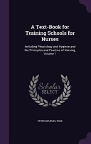 A Text-Book for Training Schools for Nurses: Including ...