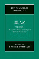 The New Cambridge History of Islam  Volume 5  The Islamic World in the Age of Western Dominance