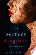 The Perfect Disguise (A Jessie Hunt Psychological Suspense Thriller—Book Ten)