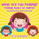 What Are You Feeling  Feelings Books for Children Children s Emotions   Feelings Books