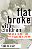 """Flat Broke with Children: Women in the Age of Welfare Reform"" by Sharon Hays"