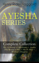 AYESHA SERIES – Complete Collection: She (A History of Adventure) + Ayesha (The Return of She) + She & Allan + Wisdom's Daughter Pdf/ePub eBook