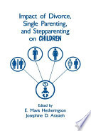 Impact of Divorce  Single Parenting and Stepparenting on Children