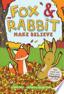 Fox   Rabbit Make Believe  Fox   Rabbit Book  2