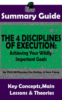 SUMMARY  The 4 Disciplines of Execution  Achieving Your Wildly Important Goals by  Chris McChesney  Sean Covey  Jim Huling   The MW Summary Guide
