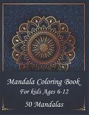 Mandala Coloring Book For Kids Ages 6 12 50 Mandalas