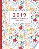 2019 Splendid Planner: Watercolor Floral Weekly & Monthly Schedule Organizer
