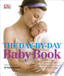 """The Day-by-Day Baby Book: In-depth, Daily Advice on Your Baby's Growth, Care, and Development in the First Year"" by Ilona Bendefy, DK"