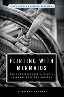 Flirting with Mermaids  The Unpredictable Life of a Sailboat Delivery Skipper