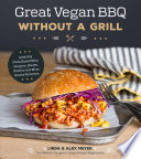 link to Great vegan BBQ without a grill : amazing plant-based ribs, burgers, steaks, kabobs and more smokey favorites in the TCC library catalog