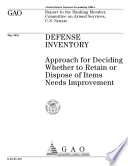 Defense inventory approach for deciding whether to retain or dispose of items needs improvement   report to the ranking member  Committee on Armed Services  U S  Senate