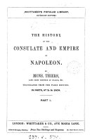 The history of the consulate and empire of Napoleon  tr  from the Paris ed
